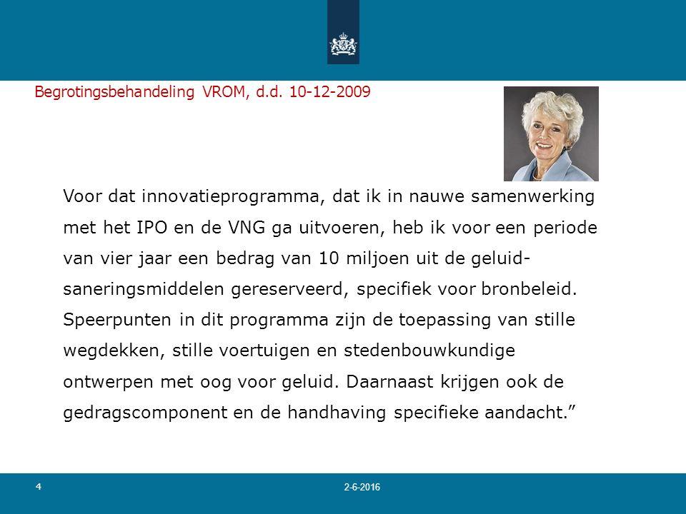 Begrotingsbehandeling VROM, d.d. 10-12-2009 Voor dat innovatieprogramma, dat ik in nauwe samenwerking met het IPO en de VNG ga uitvoeren, heb ik voor