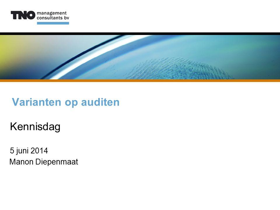 Varianten op auditen Kennisdag 5 juni 2014 Manon Diepenmaat
