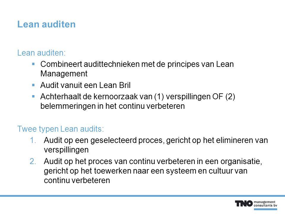 Lean auditen Lean auditen:  Combineert audittechnieken met de principes van Lean Management  Audit vanuit een Lean Bril  Achterhaalt de kernoorzaak