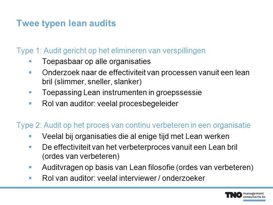 Twee typen lean audits Type 1: Audit gericht op het elimineren van verspillingen  Toepasbaar op alle organisaties  Onderzoek naar de effectiviteit v