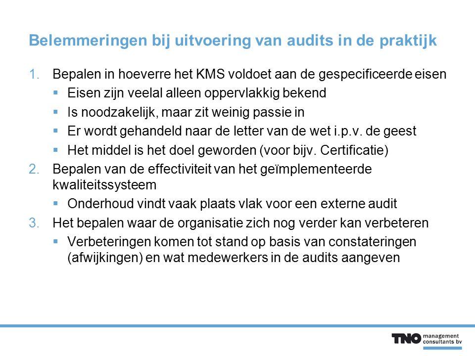 Belemmeringen bij uitvoering van audits in de praktijk 1.Bepalen in hoeverre het KMS voldoet aan de gespecificeerde eisen  Eisen zijn veelal alleen o