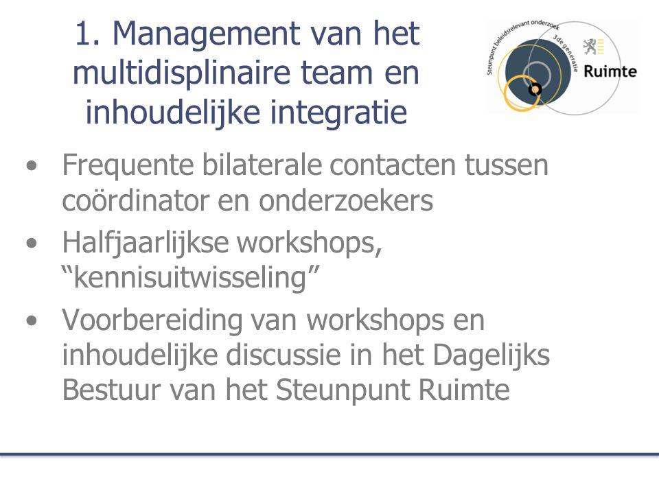 1. Management van het multidisplinaire team en inhoudelijke integratie Frequente bilaterale contacten tussen coördinator en onderzoekers Halfjaarlijks