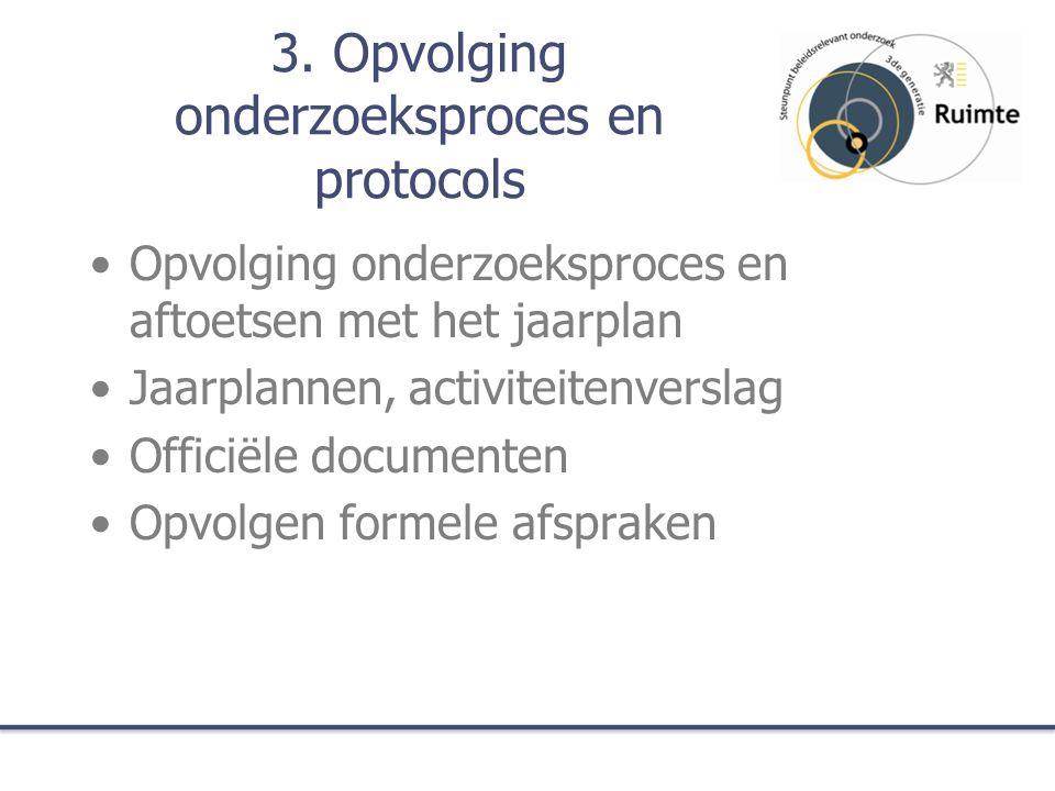 3. Opvolging onderzoeksproces en protocols Opvolging onderzoeksproces en aftoetsen met het jaarplan Jaarplannen, activiteitenverslag Officiële documen