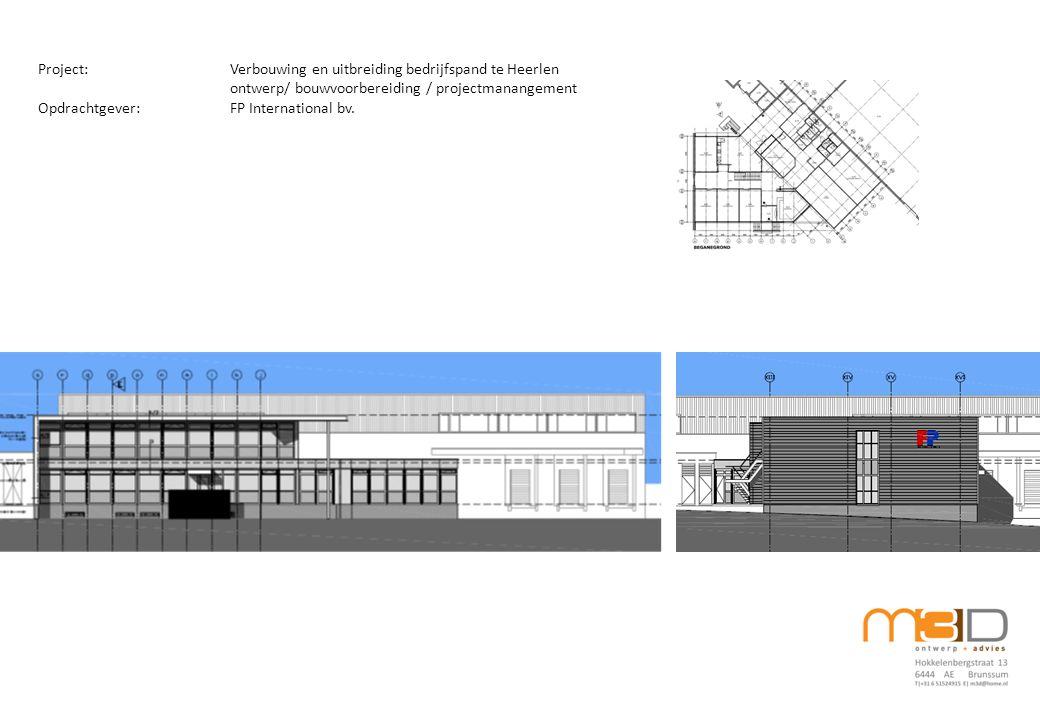 Project:Verbouwing en uitbreiding bedrijfspand te Heerlen ontwerp/ bouwvoorbereiding / projectmanangement Opdrachtgever:FP International bv.