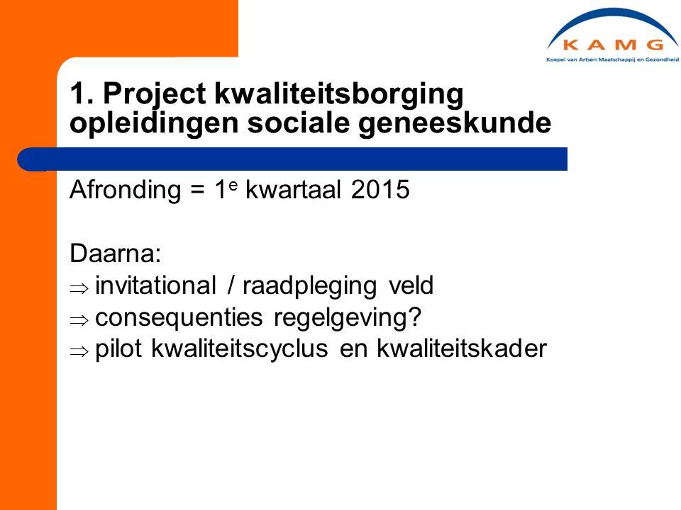 1. Project kwaliteitsborging opleidingen sociale geneeskunde Afronding = 1 e kwartaal 2015 Daarna:  invitational / raadpleging veld  consequenties r