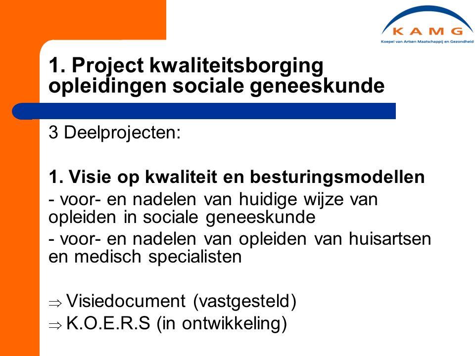 1. Project kwaliteitsborging opleidingen sociale geneeskunde 3 Deelprojecten: 1.