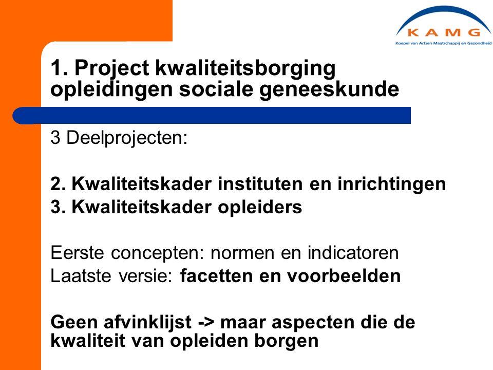 1. Project kwaliteitsborging opleidingen sociale geneeskunde 3 Deelprojecten: 2.