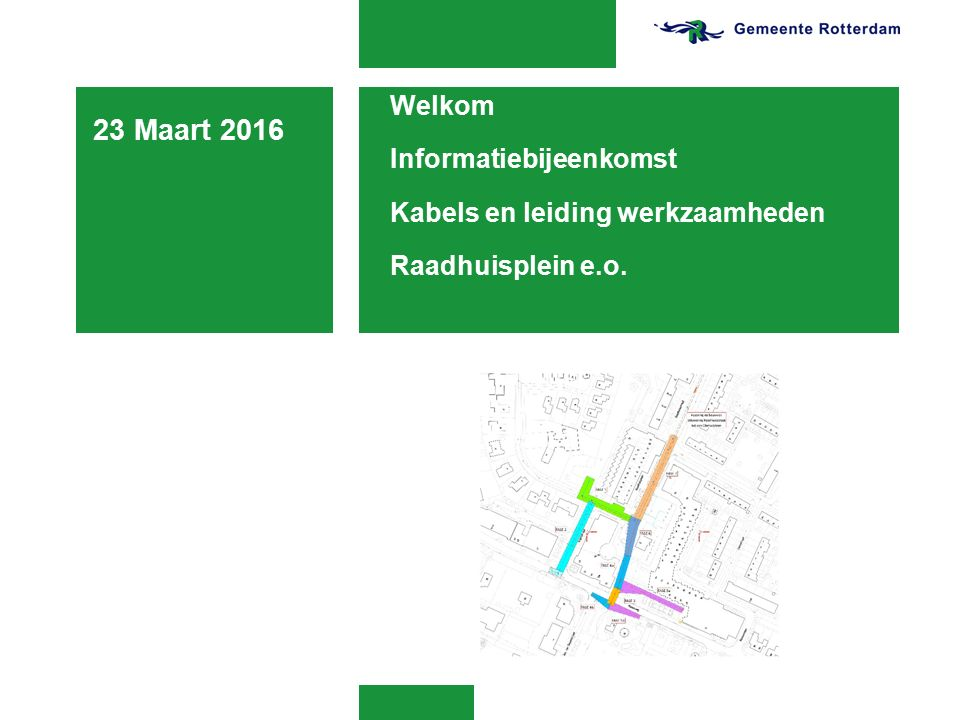 Welkom Informatiebijeenkomst Kabels en leiding werkzaamheden Raadhuisplein e.o. 23 Maart 2016