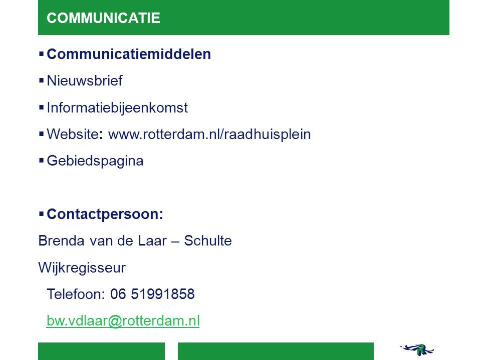  Communicatiemiddelen  Nieuwsbrief  Informatiebijeenkomst  Website: www.rotterdam.nl/raadhuisplein  Gebiedspagina  Contactpersoon: Brenda van de Laar – Schulte Wijkregisseur Telefoon: 06 51991858 bw.vdlaar@rotterdam.nl bw.vdlaar@rotterdam.nl COMMUNICATIE