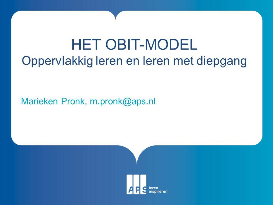 HET OBIT-MODEL Oppervlakkig leren en leren met diepgang Marieken Pronk, m.pronk@aps.nl