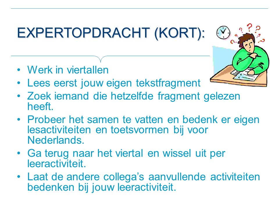 EXPERTOPDRACHT (KORT): Werk in viertallen Lees eerst jouw eigen tekstfragment Zoek iemand die hetzelfde fragment gelezen heeft. Probeer het samen te v