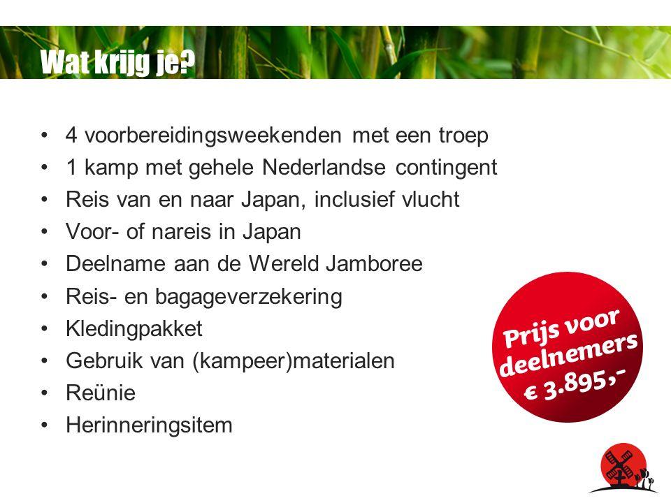 Wat krijg je? 4 voorbereidingsweekenden met een troep 1 kamp met gehele Nederlandse contingent Reis van en naar Japan, inclusief vlucht Voor- of narei