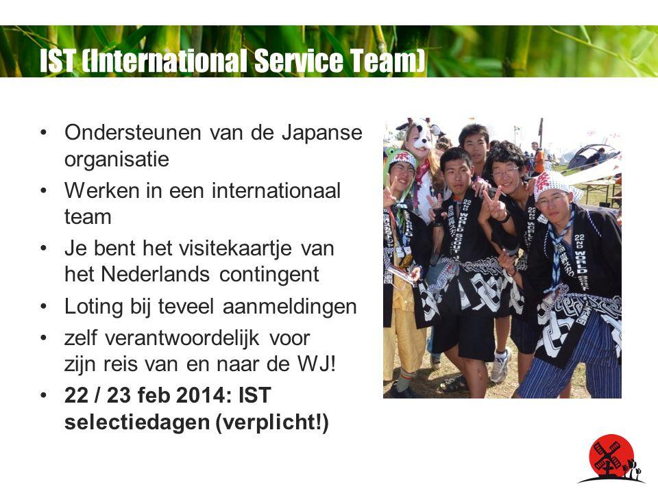 IST (International Service Team) Ondersteunen van de Japanse organisatie Werken in een internationaal team Je bent het visitekaartje van het Nederlands contingent Loting bij teveel aanmeldingen zelf verantwoordelijk voor zijn reis van en naar de WJ.