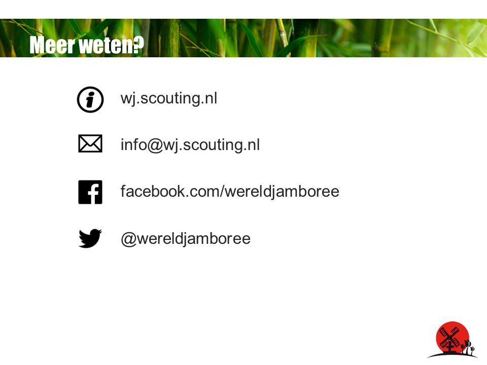 Meer weten wj.scouting.nl info@wj.scouting.nl facebook.com/wereldjamboree @wereldjamboree