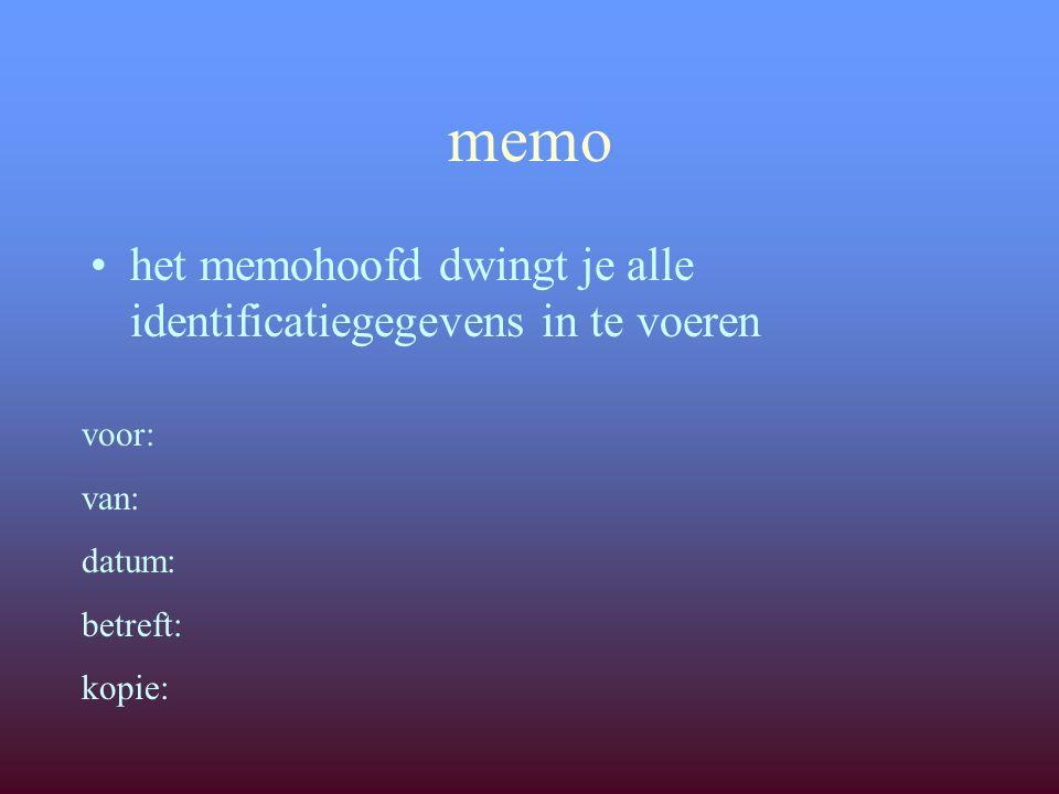 memo de memovorm laat toe om bondig te zijn de memo vereist niet dat je naar een lezer verwijst de memo moet een snel te overziene structuur vertonen