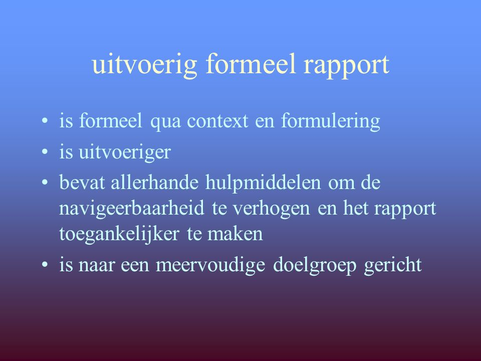 naar de inhoud mededeling probleemsignalering adviesrapport voortgangsrapport (mag ik (zo) verder?) informatief verslag (bezoek) notulen (vergaderverslag)