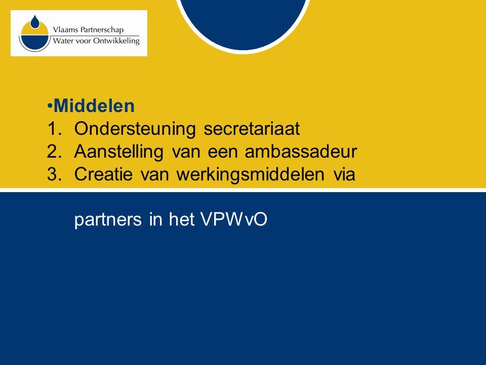 Middelen 1.Ondersteuning secretariaat 2.Aanstelling van een ambassadeur 3.Creatie van werkingsmiddelen via partners in het VPWvO