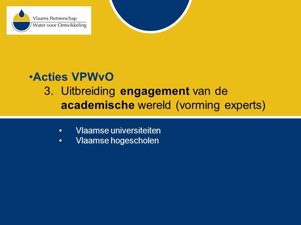 Acties VPWvO 3.Uitbreiding engagement van de academische wereld (vorming experts) Vlaamse universiteiten Vlaamse hogescholen