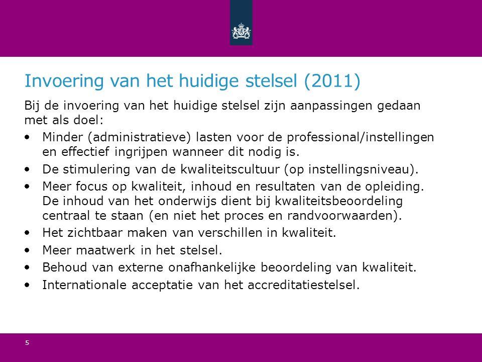 Invoering van het huidige stelsel (2011) Bij de invoering van het huidige stelsel zijn aanpassingen gedaan met als doel: Minder (administratieve) lasten voor de professional/instellingen en effectief ingrijpen wanneer dit nodig is.