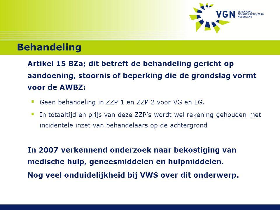 Behandeling Artikel 15 BZa; dit betreft de behandeling gericht op aandoening, stoornis of beperking die de grondslag vormt voor de AWBZ:  Geen behandeling in ZZP 1 en ZZP 2 voor VG en LG.