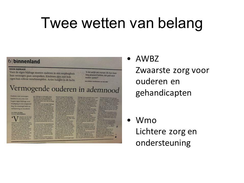 AWBZ Zwaarste zorg voor ouderen en gehandicapten Wmo Lichtere zorg en ondersteuning Twee wetten van belang