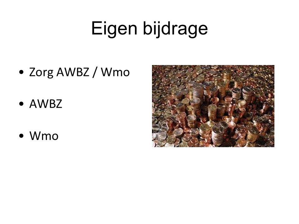 Zorg AWBZ / Wmo AWBZ Wmo Eigen bijdrage