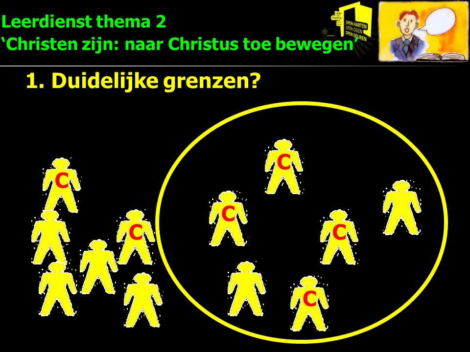 C C C C C C Leerdienst thema 2 'Christen zijn: naar Christus toe bewegen' 1. Duidelijke grenzen?