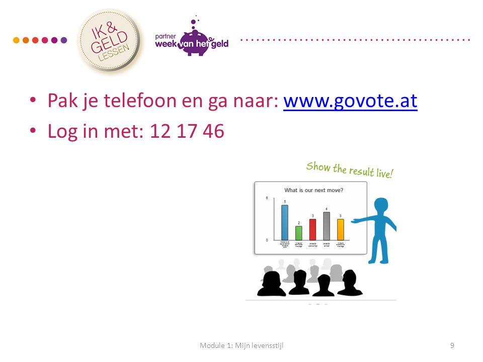 Pak je telefoon en ga naar: www.govote.atwww.govote.at Log in met: 12 17 46 Module 1: Mijn levensstijl9