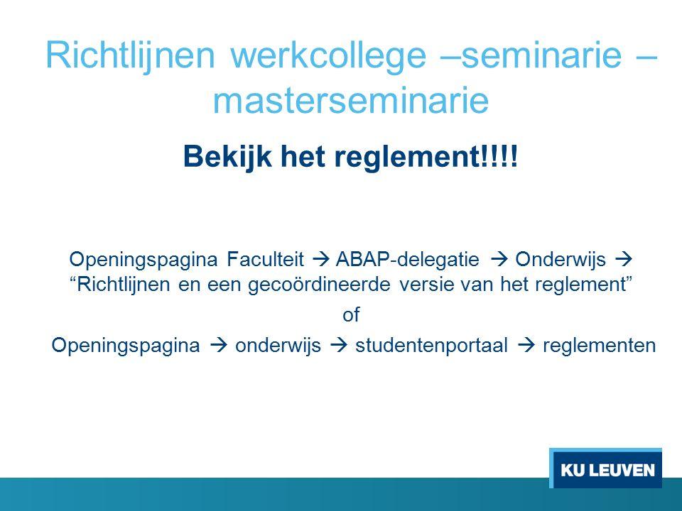 Richtlijnen werkcollege –seminarie – masterseminarie Bekijk het reglement!!!.