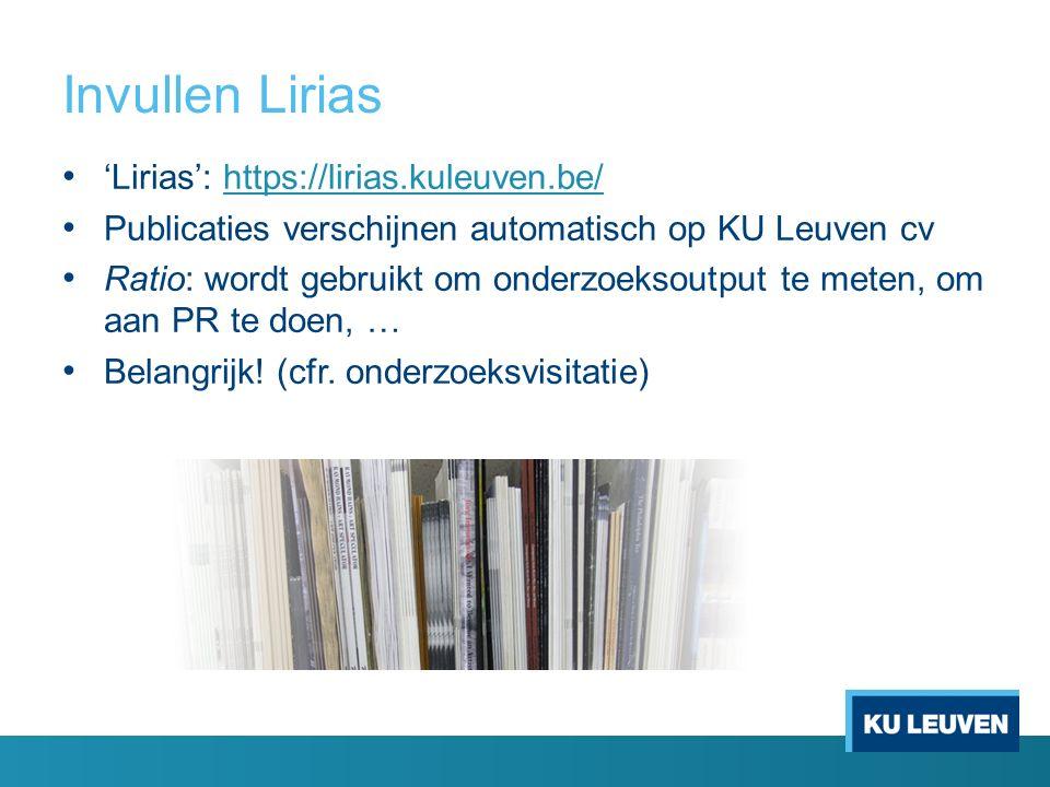 Invullen Lirias 'Lirias': https://lirias.kuleuven.be/https://lirias.kuleuven.be/ Publicaties verschijnen automatisch op KU Leuven cv Ratio: wordt gebruikt om onderzoeksoutput te meten, om aan PR te doen, … Belangrijk.