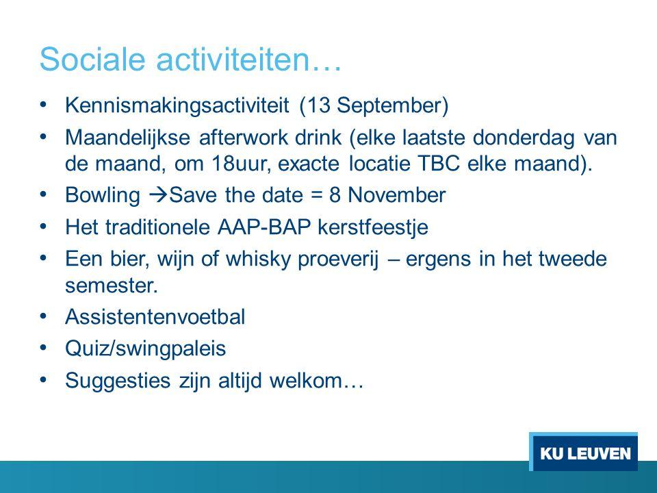 Sociale activiteiten… Kennismakingsactiviteit (13 September) Maandelijkse afterwork drink (elke laatste donderdag van de maand, om 18uur, exacte locatie TBC elke maand).