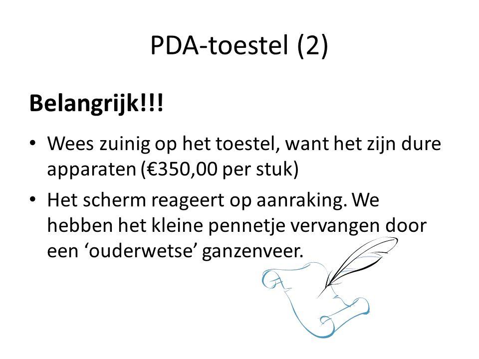 PDA-toestel (2) Belangrijk!!! Wees zuinig op het toestel, want het zijn dure apparaten (€350,00 per stuk) Het scherm reageert op aanraking. We hebben