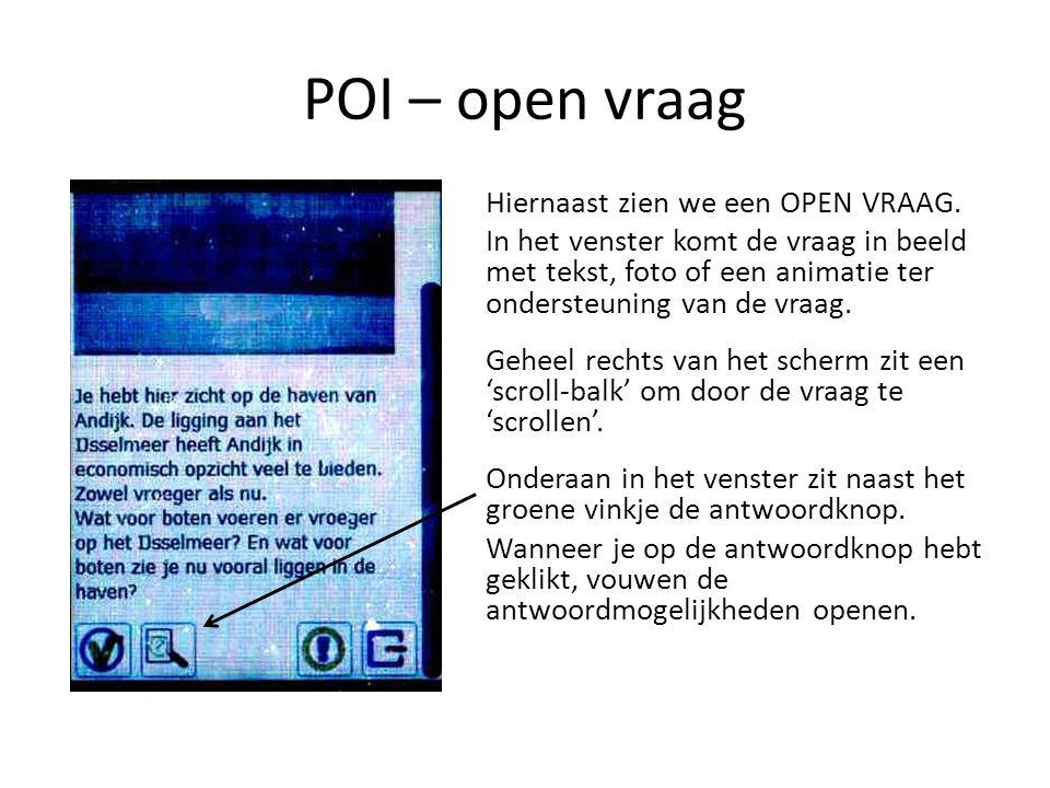 POI – open vraag Hiernaast zien we een OPEN VRAAG. In het venster komt de vraag in beeld met tekst, foto of een animatie ter ondersteuning van de vraa