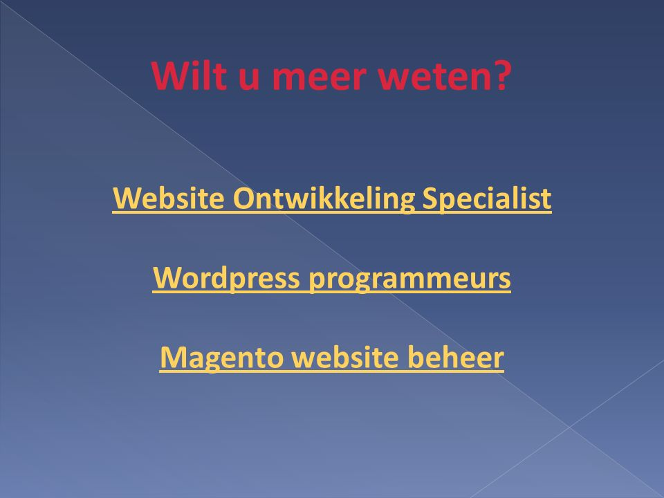 Wilt u meer weten Website Ontwikkeling Specialist Wordpress programmeurs Magento website beheer