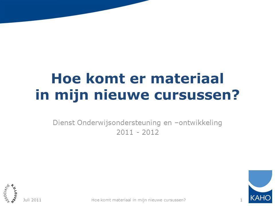 Hoe komt er materiaal in mijn nieuwe cursussen? Dienst Onderwijsondersteuning en –ontwikkeling 2011 - 2012 Hoe komt materiaal in mijn nieuwe cursussen