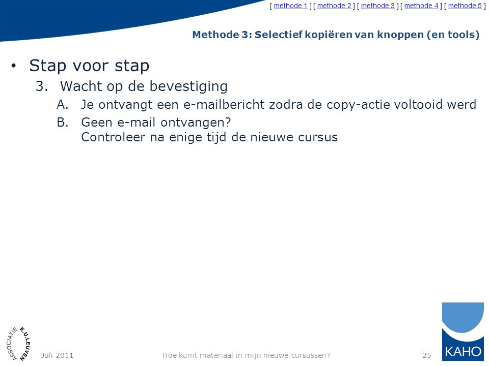 Methode 3: Selectief kopiëren van knoppen (en tools) Stap voor stap 3.Wacht op de bevestiging A.Je ontvangt een e-mailbericht zodra de copy-actie volt