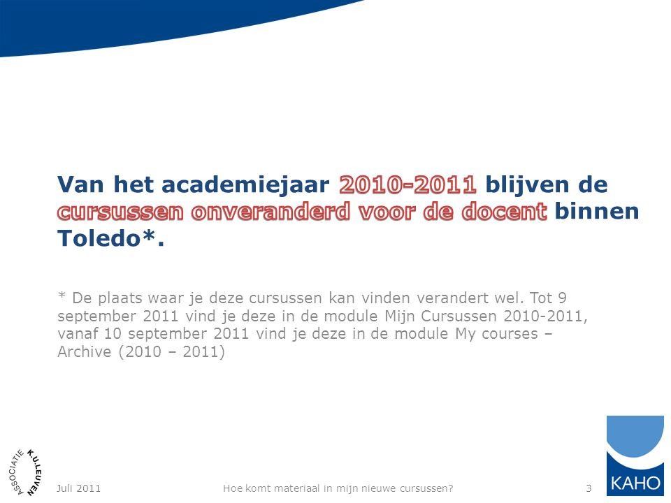 * De plaats waar je deze cursussen kan vinden verandert wel. Tot 9 september 2011 vind je deze in de module Mijn Cursussen 2010-2011, vanaf 10 septemb