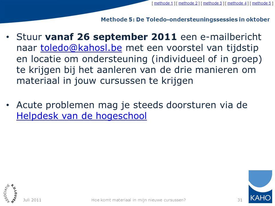 Methode 5: De Toledo-ondersteuningssessies in oktober Stuur vanaf 26 september 2011 een e-mailbericht naar toledo@kahosl.be met een voorstel van tijds