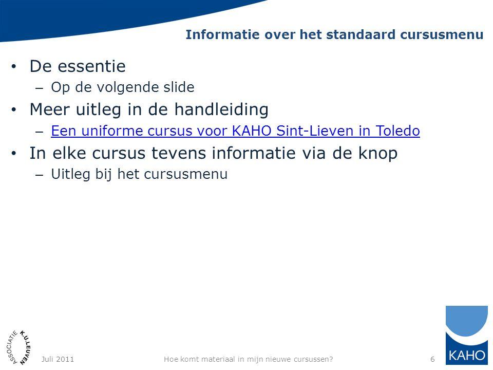 Informatie over het standaard cursusmenu De essentie – Op de volgende slide Meer uitleg in de handleiding – Een uniforme cursus voor KAHO Sint-Lieven