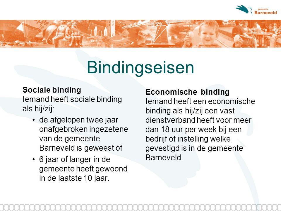 Bindingseisen Sociale binding Iemand heeft sociale binding als hij/zij: de afgelopen twee jaar onafgebroken ingezetene van de gemeente Barneveld is geweest of 6 jaar of langer in de gemeente heeft gewoond in de laatste 10 jaar.