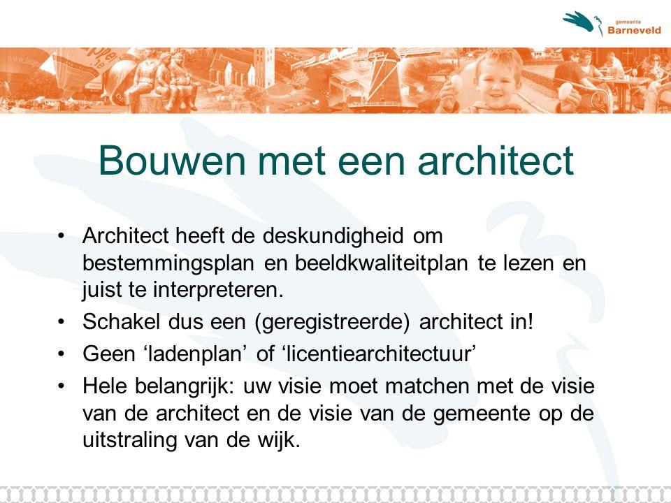 Bouwen met een architect Architect heeft de deskundigheid om bestemmingsplan en beeldkwaliteitplan te lezen en juist te interpreteren.