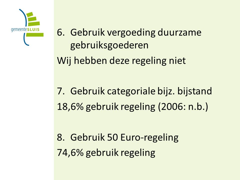 6.Gebruik vergoeding duurzame gebruiksgoederen Wij hebben deze regeling niet 7.Gebruik categoriale bijz.