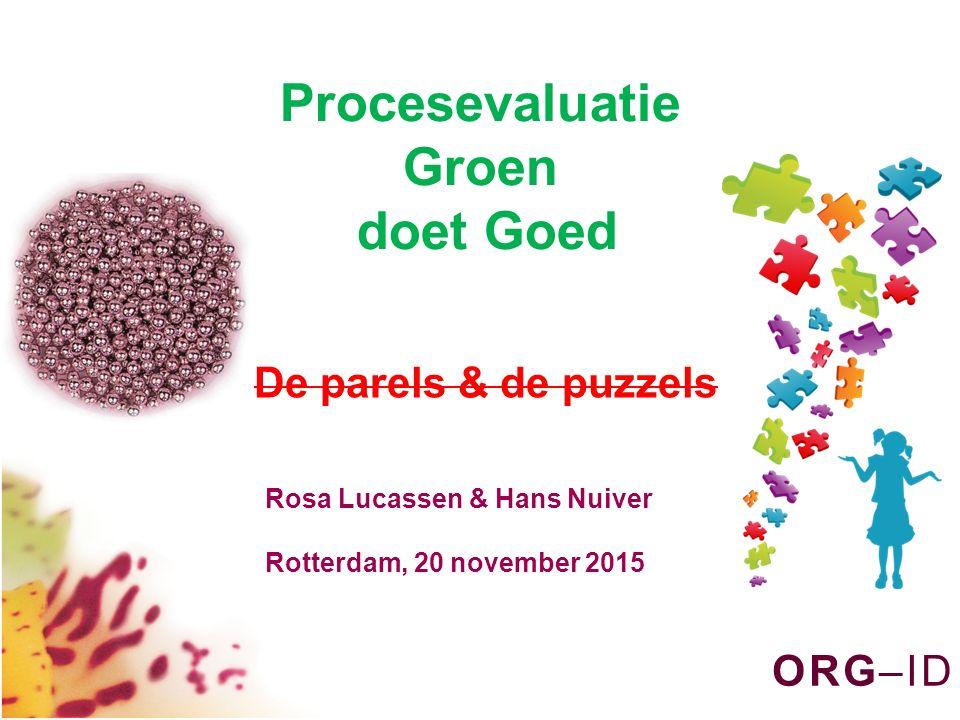 O R G – I DO R G – I D Procesevaluatie Groen doet Goed De parels & de puzzels Rosa Lucassen & Hans Nuiver Rotterdam, 20 november 2015