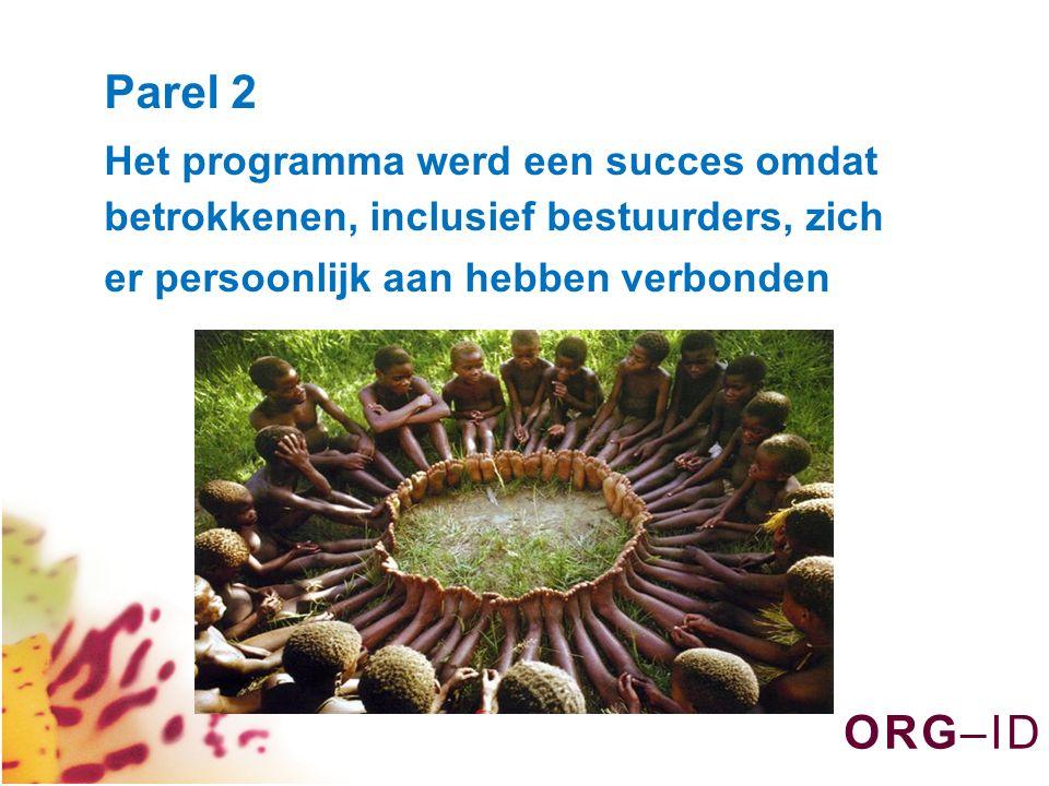 O R G – I DO R G – I D Parel 2 Het programma werd een succes omdat betrokkenen, inclusief bestuurders, zich er persoonlijk aan hebben verbonden