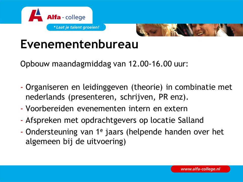 Evenementenbureau Opbouw maandagmiddag van 12.00-16.00 uur: -Organiseren en leidinggeven (theorie) in combinatie met nederlands (presenteren, schrijve
