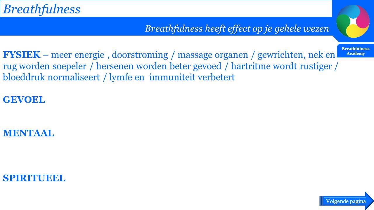 FYSIEK – meer energie, doorstroming / massage organen / gewrichten, nek en rug worden soepeler / hersenen worden beter gevoed / hartritme wordt rustig