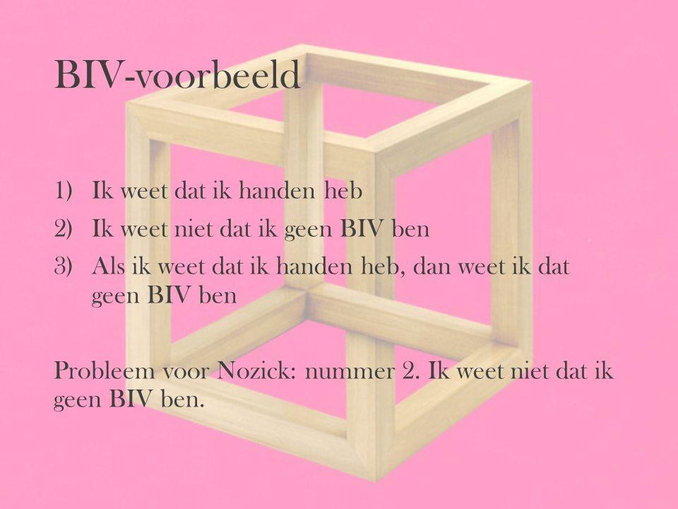 BIV-voorbeeld 1)Ik weet dat ik handen heb 2)Ik weet niet dat ik geen BIV ben 3)Als ik weet dat ik handen heb, dan weet ik dat geen BIV ben Probleem vo