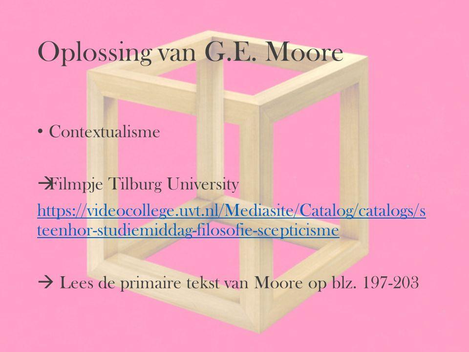 Oplossing van G.E. Moore Contextualisme  Filmpje Tilburg University https://videocollege.uvt.nl/Mediasite/Catalog/catalogs/s teenhor-studiemiddag-fil