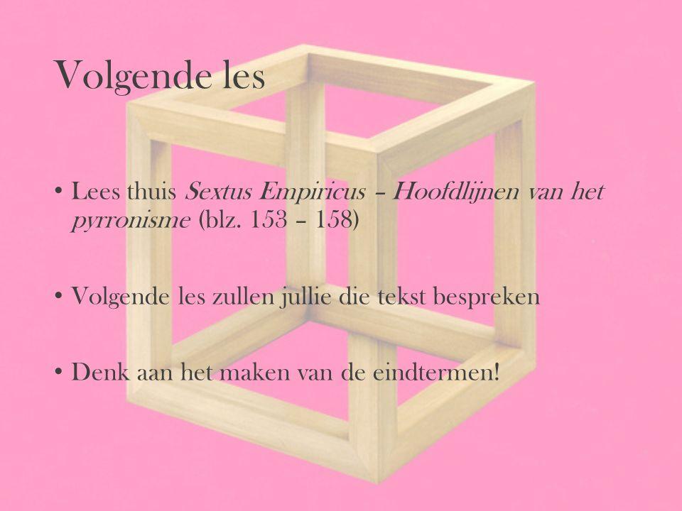 Volgende les Lees thuis Sextus Empiricus – Hoofdlijnen van het pyrronisme (blz. 153 – 158) Volgende les zullen jullie die tekst bespreken Denk aan het