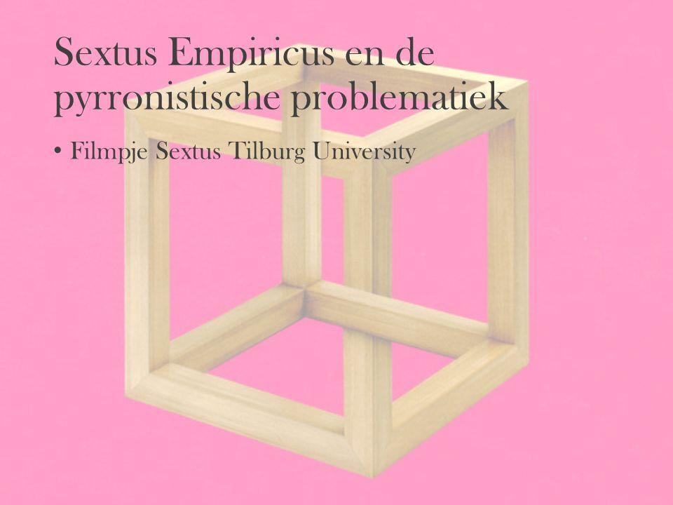 Sextus Empiricus en de pyrronistische problematiek Filmpje Sextus Tilburg University